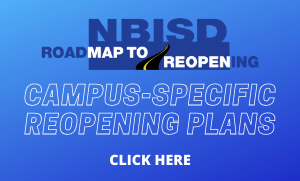 NBISD Roadmap to Reopening Campus-Specific Reopening Plans Click Here
